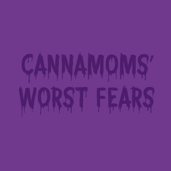 Cannamoms' Worst Nightmares – 16 and Counting…